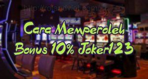 Cara Memperoleh Bonus 10% Joker123
