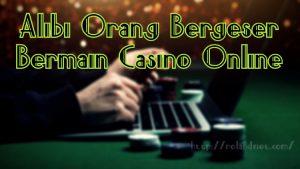Alibi Orang Bergeser Bermain Casino Online