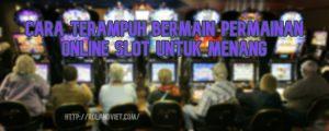 Cara Terampuh Bermain Permainan Online Slot untuk Menang