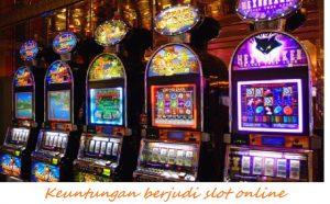 Keuntungan berjudi slot online