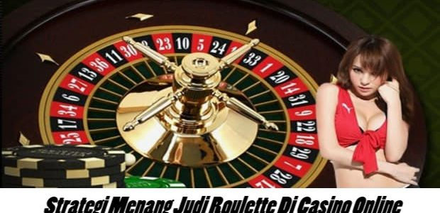 Strategi Menang Judi Roulette Di Casino Online